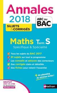Maths : terminale S spécifique & spécialité : annales 2018