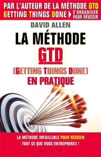 La méthode GTD, Getting things done, en pratique