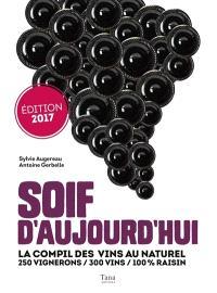 Soif d'aujourd'hui : la compil des vins au naturel : 250 vignerons, 300 vins, 100 % raisin
