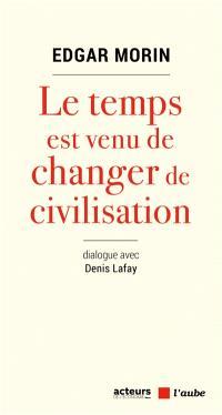 Le temps est venu de changer de civilisation : dialogue avec Denis Lafay
