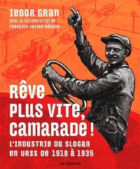 Rêve plus vite, camarade ! : l'industrie du slogan en URSS de 1918 à 1935