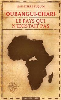 Oubangui-Chari, le pays qui n'existait pas
