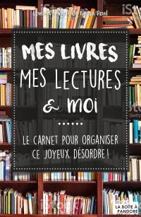 Mes livres, mes lectures & moi : le carnet pour organiser ce joyeux désordre !