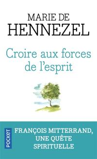 Croire aux forces de l'esprit : François Mitterrand, une quête spirituelle : récit