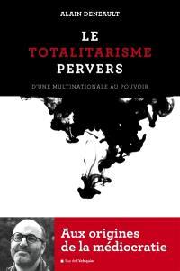 Le totalitarisme pervers : d'une multinationale au pouvoir