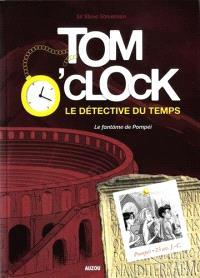 Tom O'Clock : le détective du temps. Volume 2, Le fantôme de Pompéi