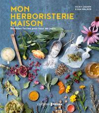 Mon herboristerie maison : remèdes faciles pour tous les jours