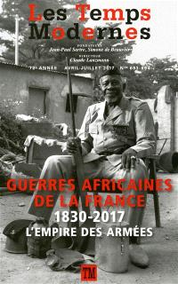 Temps modernes (Les). n° 693-694, Guerres africaines de la France : 1830-2017 : l'empire des armées