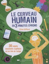 Le cerveau humain en 3 minutes chrono : 30 sujets fascinants expliqués en un rien de temps