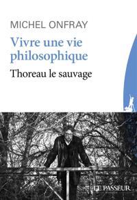 Vivre une vie philosophique : Thoreau le sauvage
