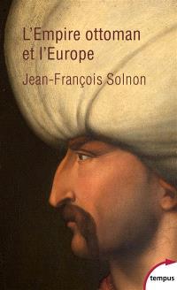 L'Empire ottoman et l'Europe : XIV-XXe siècle