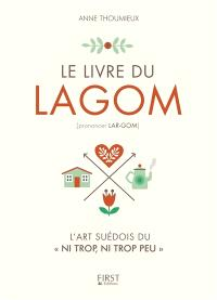 Le livre du lagom : l'art suédois du ni trop, ni trop peu