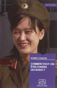 Comment peut-on être coréen (du Nord) ?