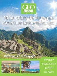 1.000 idées de voyages : Amérique latine-Antilles : bien choisir son séjour