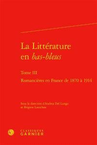 La littérature en bas-bleus. Volume 3, Romancières en France de 1870 à 1914