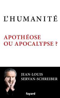 L'humanité : apothéose ou apocalypse ?