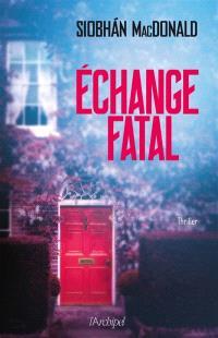 Echange fatal : thriller