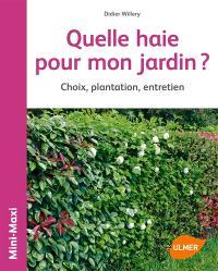 Quelle haie pour mon jardin ? : choix, plantation, entretien