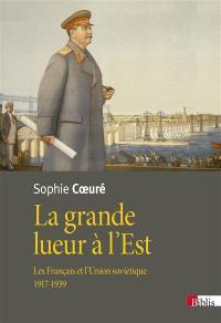 La grande lueur à l'Est : les Français et l'Union soviétique, 1917-1939