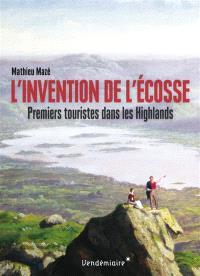 L'invention de l'Ecosse : premiers touristes dans les Highlands