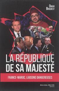 La république de Sa Majesté : France-Maroc, liaisons dangereuses