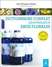 Dictionnaire complet des hydrolats et eaux florales : 100 pathologies traitées