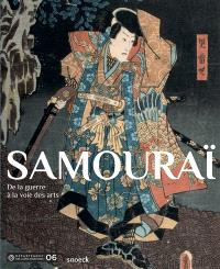 Samouraï : de la guerre à la voie des arts : exposition, Nice, Musée des arts asiatiques, du 8 juillet 2017 au 7 janvier 2018