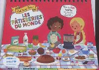 Les pâtisseries du monde : c'est trop bon ! : plus de 100 recettes pour découvrir le monde autour de toi !