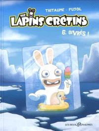The lapins crétins. Volume 6, Givrés !
