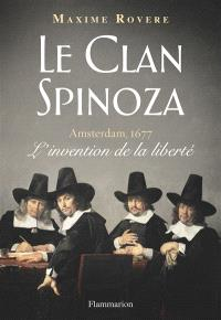Le clan Spinoza : Amsterdam, 1677 : l'invention de la liberté
