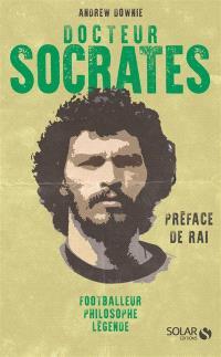 Docteur Socrates : footballeur, philosophe, légende
