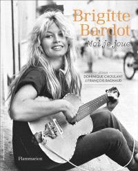 Brigitte Bardot : moi je joue