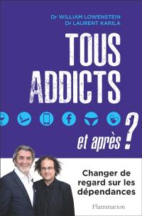 Tous addicts, et après ? : changer de regard sur les dépendances