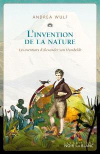 L'invention de la nature : les aventures d'Alexander von Humboldt