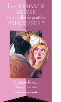 Les méchantes reines étaient-elles de gentilles princesses ?. Volume 1