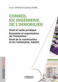 Conseil en ingénierie de l'immobilier : droit et veille juridique, économie et organisation de l'immobilier, droit de la construction et de l'urbanisme, habitat