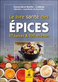 Le livre santé des épices : 27 épices et leurs bienfaits sur la santé : comment les intégrer dans la cuisine avec 200 recettes