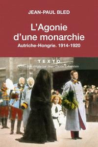 L'agonie d'une monarchie : Autriche-Hongrie, 1914-1920