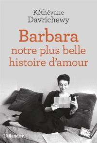 Barbara : notre plus belle histoire d'amour