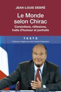 Le monde selon Chirac : convictions, réflexions, traits d'humour et portraits