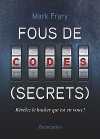 Fous de codes (secrets) : révélez le hacker qui est en vous !