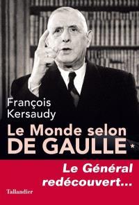 Le monde selon de Gaulle. Volume 1, Le général redécouvert
