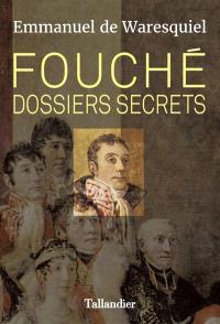 Fouché : dossiers secrets