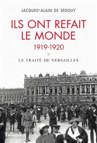 Ils ont refait le monde, 1919-1920 : le traité de Versailles
