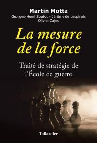 La mesure de la force : traité de stratégie de l'Ecole de guerre