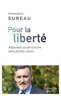 Pour la liberté : répondre au terrorisme sans perdre raison