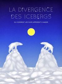 La divergence des icebergs ou Comment les ours apprirent à nager