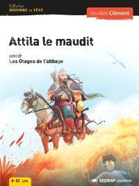 Attila le maudit; Suivi de Les otages de l'abbaye