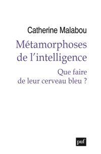 Métamorphoses de l'intelligence : que faire de leur cerveau bleu ?