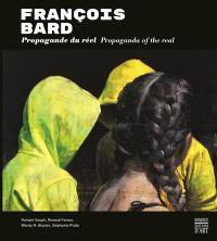 François Bard : propagande du réel = François Bard : propaganda of the real